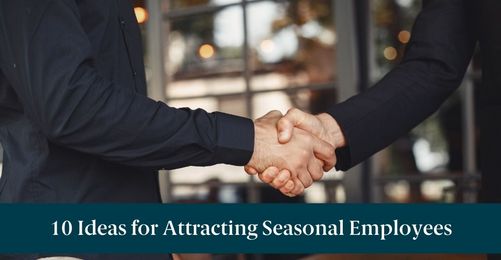 """People shaking hands with text reading, """"10 Ideas for Attracting Seasonal Employees"""""""