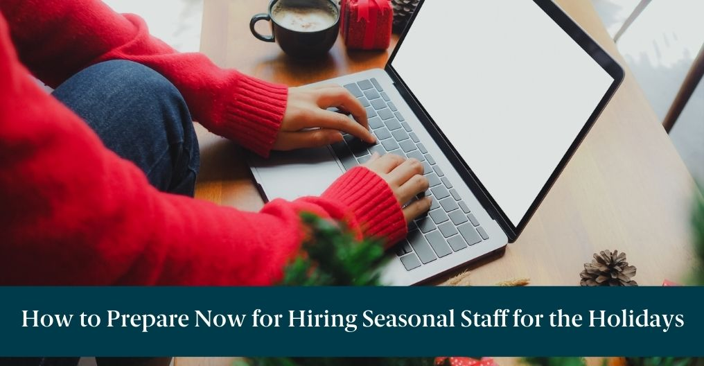 """A woman on a laptop with text reading, """"How to Prepare Now for Hiring Seasonal Staff for the Holidays"""""""