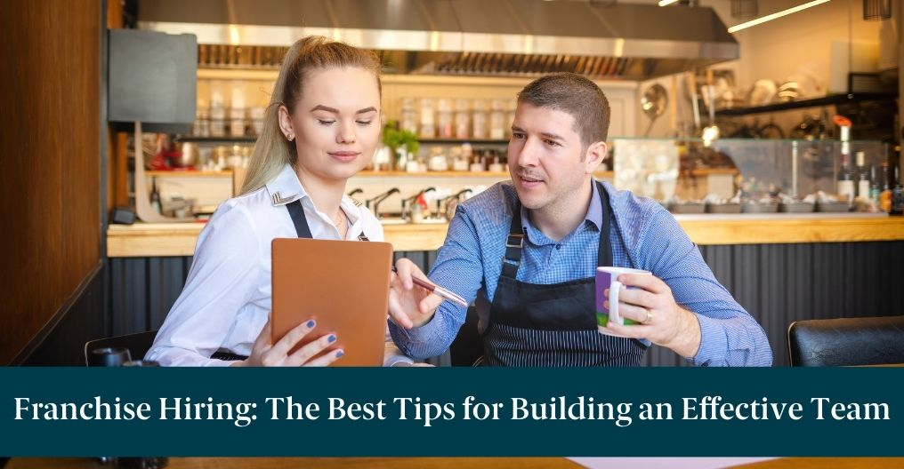 "A man and woman working in a restaurant and text reading ""Franchise Hiring: The Best Tips for Building an Effective Team"""