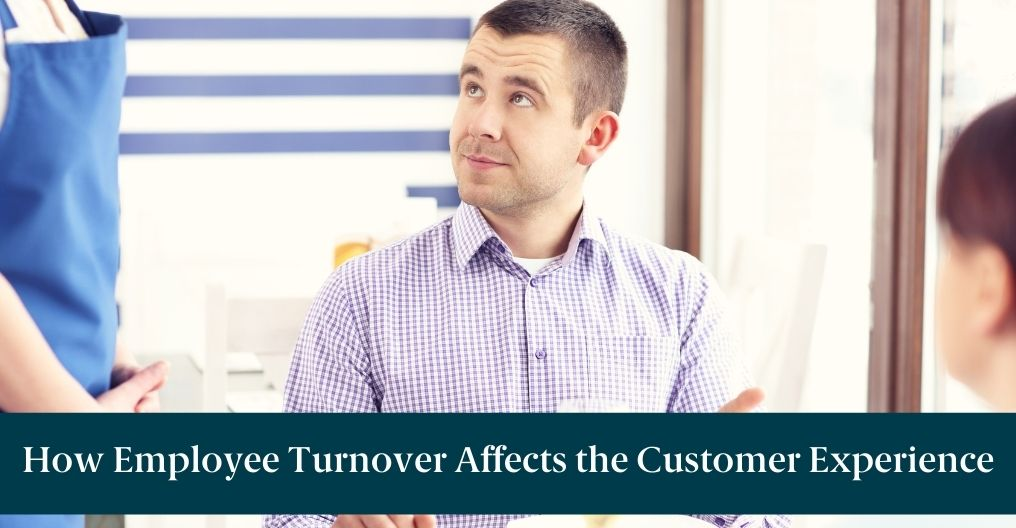 """An unhappy man and text reading """"How Employee Turnover Affects the Customer Experience"""""""