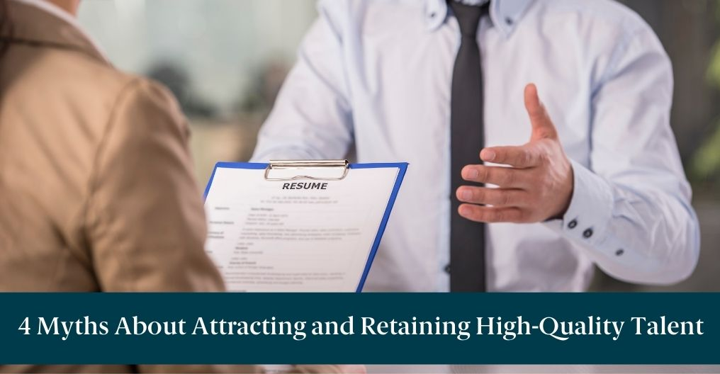"People in an interview with text reading ""4 Myths About Attracting and Retaining High-Quality Talent"""