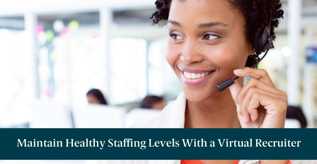 "A woman on the phone with text reading ""Maintain Healthy Staffing Levels With a Virtual Recruiter"""