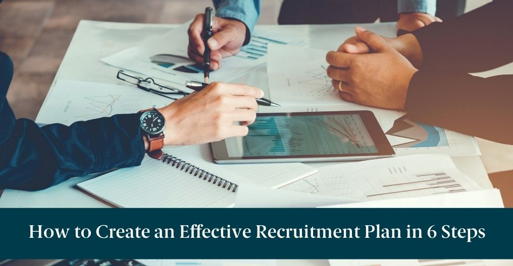 """People looking at reports and text reading """"How to Create an Effective Recruitment Plan in 6 Steps"""""""