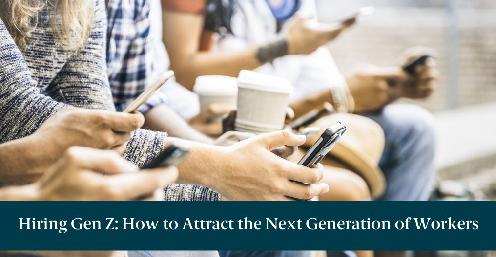 """People on their phones and text reading """"Hiring Gen Z: How to Attract the Next Generation of Workers"""""""