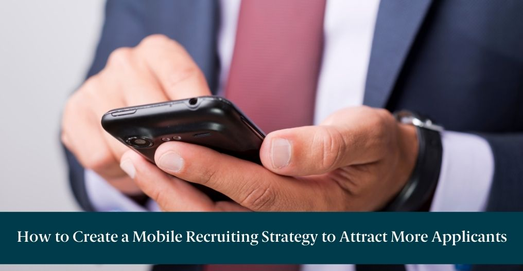 """A businessman on a phone with text reading, """"How to Create a Mobile Recruiting Strategy to Attract More Applicants"""""""