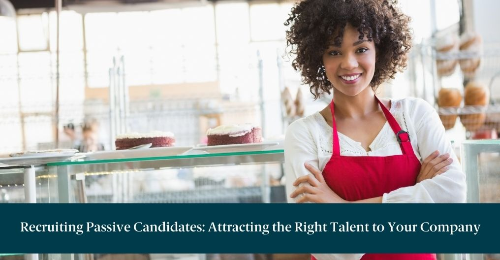 Female employee crossing arms with text below reading: Recruiting Passive Candidates: Attracting the Right Talent to Your Company
