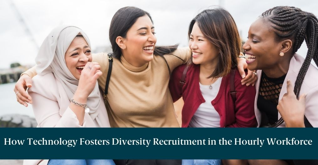Four women share a laugh with text underneath reading: How Technology Fosters Diversity Recruitment in the Hourly Workforce
