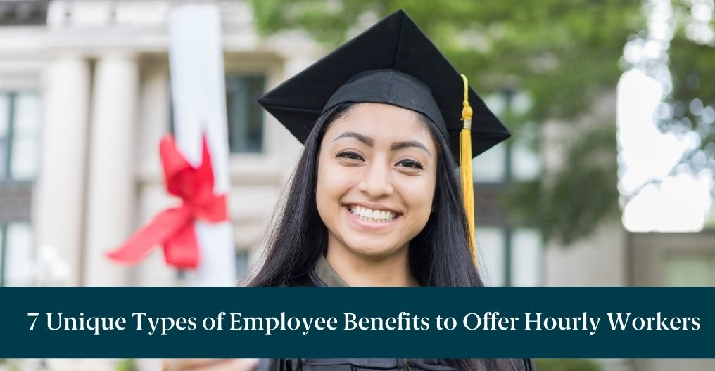 College graduate holding her diploma with text below reading: 7 Unique Types of Employee Benefits to Offer Hourly Workers